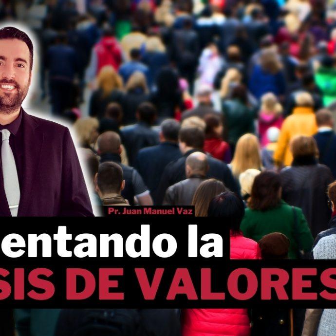 ENFRENTANDO LA CRISIS DE VALORES