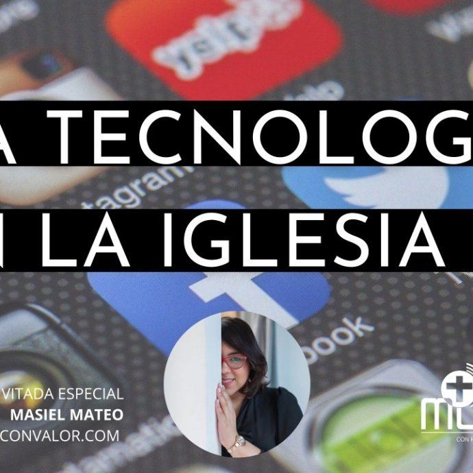 La Tecnología en la Iglesia 2, con Masiel Mateo