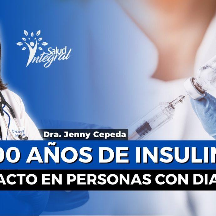 Los 100 años de INSULINA y el IMPACTO en personas con DIABETES