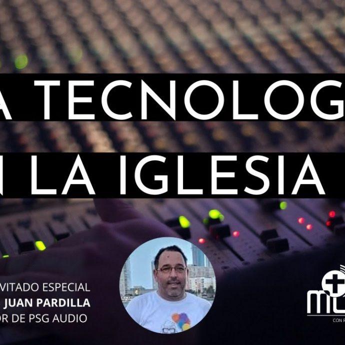 La Tecnología en la Iglesia 3, con Juan Pardilla