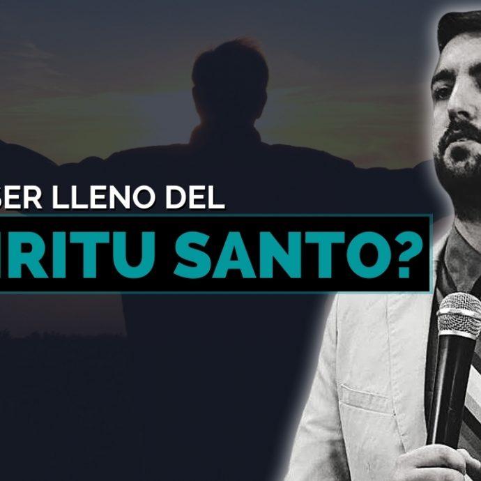 ¿Cómo ser LLENO del ESPIRITU SANTO?