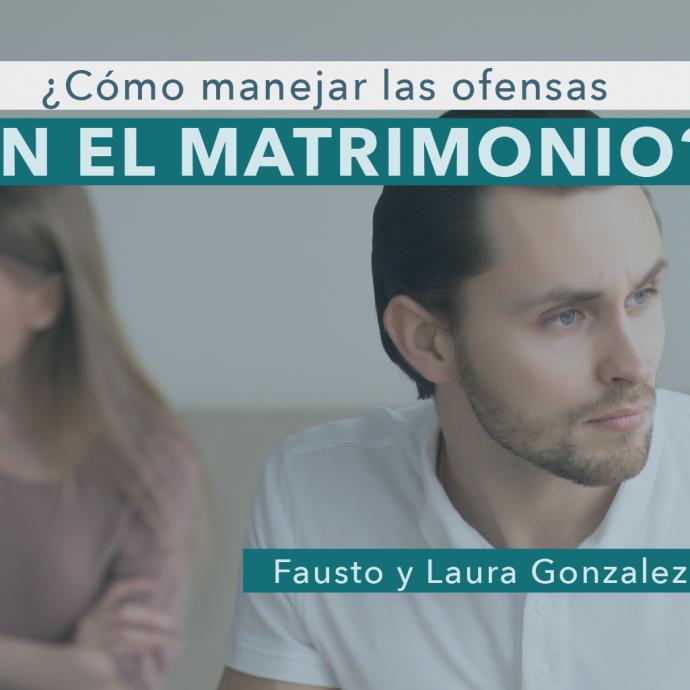 ¿Cómo MANEJAR las OFENSAS en el MATRIMONIO?