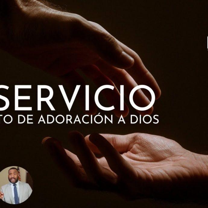 El SERVICIO como ACTO de ADORACION a Dios